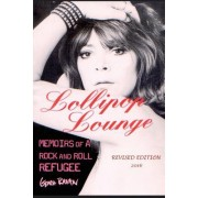 Lollipop Lounge: Memoirs of a Rock and Roll Refugee