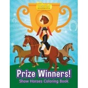 Prize Winners! Show Horses Coloring Book by Smarter Activity Books For Kids