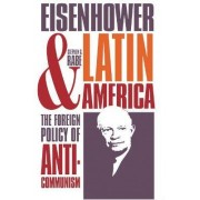 Eisenhower and Latin America by Stephen G. Rabe
