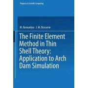 The Finite Element Method in Thin Shell Theory: Application to Arch Dam Simulations by Bernardou