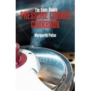 The Basic Basics Pressure Cooker Cookbook by Marguerite Patten