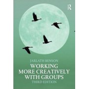 Working More Creatively with Groups by Jarlath F. Benson