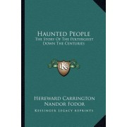 Haunted People: The Story of the Poltergeist Down the Centuries