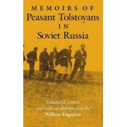 Memoirs of Peasant Tolstoyans in Soviet Russia by William B. Edgerton