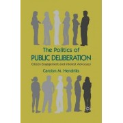 The Politics of Public Deliberation 2011 by Carolyn M. Hendriks