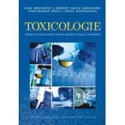 Toxicologie. Aplicaţii în protecţia mediului, industrie, agricultură, biologie şi criminalistică