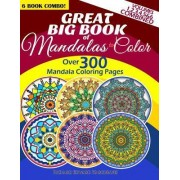 Great Big Book of Mandalas to Color - Over 300 Mandala Coloring Pages - Vol. 1,2,3,4,5 & 6 Combined by Richard Edward Hargreaves