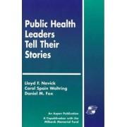 Public Health Leaders Tell Their Stories by Lloyd F. Novick