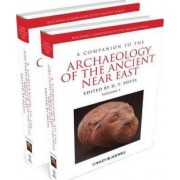A Companion to the Archaeology of the Ancient Near East by D. T. Potts