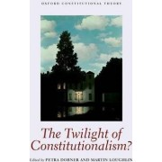 The Twilight of Constitutionalism? by Martin Loughlin