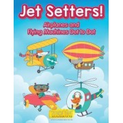 Jet Setters! Airplanes and Flying Machines Dot to Dot by Smarter Activity Books For Kids