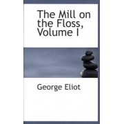 The Mill on the Floss, Volume I by George Eliot