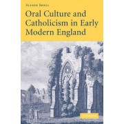 Oral Culture and Catholicism in Early Modern England by Alison Shell