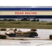 Sports Car Road Racing In Western Canada by Tom Johnston