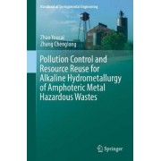 Pollution Control and Resource Reuse for Alkaline Hydrometallurgy of Amphoteric Metal Hazardous Wastes by Zhao Youcai