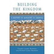 Building the Kingdom by Claudia L. Bushman