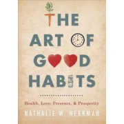 The Art of Good Habits by Nathalie W. Herrman