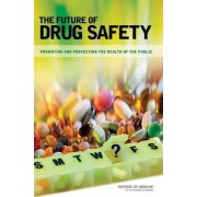 The Future of Drug Safety by Institute of Medicine