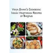 Vidya Sinha's Cookbook Indian Vegetarian Recipes of Bhojpur by Viddya Sinha
