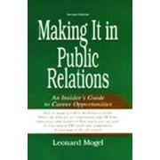 Making it in Public Relations by Leonard Mogel