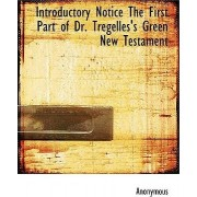 Introductory Notice the First Part of Dr. Tregelles's Green New Testament by Anonymous
