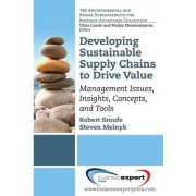 Developing Sustainable Supply Chains to Drive Value: Management Issues, Insights, Concepts, and Tools by Robert Sroufe