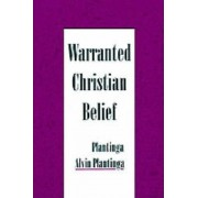 Warranted Christian Belief by Alvin Plantinga