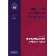 Origin and Evolution of the Elements: Volume 4, Carnegie Observatories Astrophysics Series: v. 4 by Andrew McWilliam