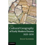 The Cultural Geography of Early Modern Drama, 1620-1650 by Julie Sanders