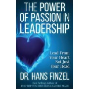 The Power of Passion in Leadership by Dr Hans W Finzel