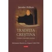 Traditia crestina. O istorie a dezvoltarii doctrinei. Volumul al IV-lea: Reformarea Bisericii si a dogmei (1300-1700)