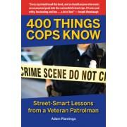 400 Things Cops Know: Street-Smart Lessons from a Veteran Patrolman