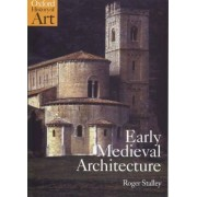 Early Medieval Architecture by Roger Stalley