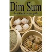 Dim Sum - The Ultimate Recipe Guide by Amanda Ingelleri