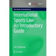 International Sports Law: An Introductory Guide by Ian S. Blackshaw