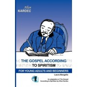 The Gospel According to Spiritism for Young Adults and Beginners by Laura Bergallo