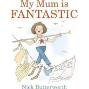 My Mum Is Fantastic by Nick Butterworth