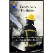 Career as a Firefighter: What They Do, How to Become One, and What the Future Holds!