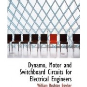 Dynamo, Motor and Switchboard Circuits for Electrical Engineers by William Rushton Bowker