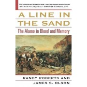 A Line in the Sand: The Alamo in Blood and Memory by Randy Roberts