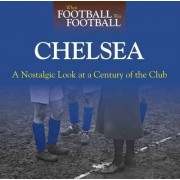 When Football Was Football: Chelsea: A Nostalgic Look at a Century of the Club 2015 by Andy Sherwood