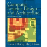 Computer Systems Design and Architecture by Vincent P. Heuring