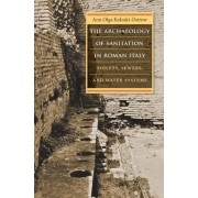 The Archaeology of Sanitation in Roman Italy by Ann Olga Koloski-Ostrow