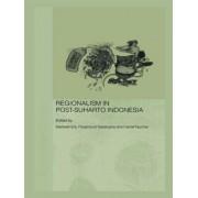 Regionalism in Post-Suharto Indonesia by Maribeth Erb