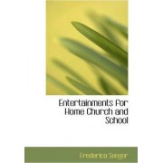 Entertainments for Home Church and School by Frederica Seeger