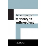 An Introduction to Theory in Anthropology by Robert Layton
