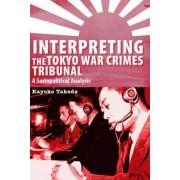 Interpreting the Tokyo War Crimes Tribunal by Kayoko Takeda