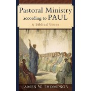 Pastoral Ministry According to Paul by Jakes W. Thompson