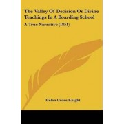 The Valley Of Decision Or Divine Teachings In A Boarding School by Helen Cross Knight
