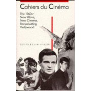 Cahiers du Cinema, 1960-1968: 1960-68: New Wave, New Cinema, Re-evaluating Hollywood v. 2 by Jim Hillier